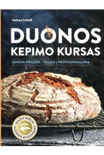Duonos kepimo kursas. Lengva pradžia – kelias į profesionalumą | Valesa Schell