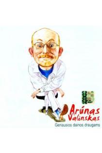 Geriausios dainos draugams | Arūnas Valinskas