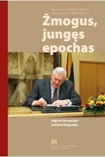 Žmogus, jungęs epochas: Algirdo Brazausko politinė biografija | Saulius Grybkauskas, Mindaugas Tamošaitis