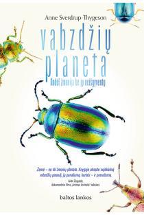 Vabzdžių planeta. Kodėl žmonija be jų neišgyventų | Anne Sverdrup-Thygeson