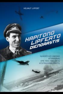 Kapitono Lipferto dienoraštis. Naikintuvo lakūno atsiminimai apie 1943–1945 metų atsitraukimą iš Rytų | Helmut Lipfert