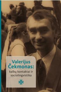 Valerijus Čekmonas: kalbų kontaktai ir sociolingvistika | Laima Kalėdienė