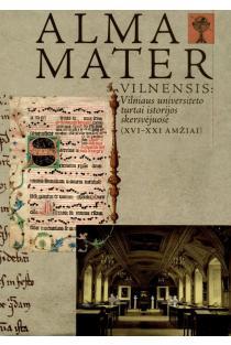 Alma Mater Vilnensis. Vilniaus universiteto turtai istorijos skersvėjuose (XVI-XXI amžiai) |