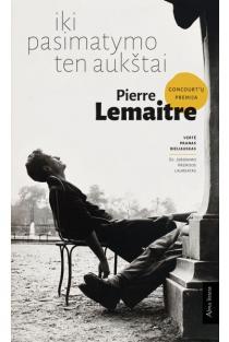 Iki pasimatymo ten aukštai | Pierre Lemaitre