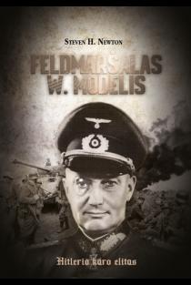 Feldmaršalas W. Modelis. Hitlerio karo elitas | Steven H. Newton