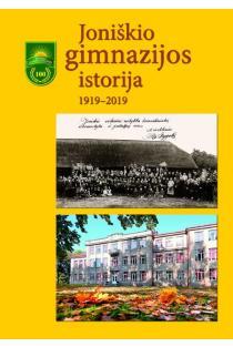 Joniškio gimnazijos istorija. 1919–2019 | Giedrė Lastauskienė, Rita Urnėžiūtė, Vilija Bartašienė