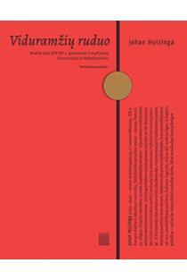 Viduramžių ruduo. Studija apie keturiolikto ir penkiolikto šimtmečio gyvenseną ir mąstyseną Prancūzijoje ir Nyderlanduose | Johan Huizinga