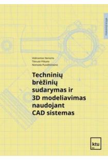 Techninių brėžinių sudarymas ir 3D modeliavimas naudojant CAD sistemas | Vidmantas Nenorta, Tilmutė Pilkaitė, Nomeda Puodžiūnienė