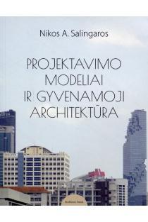 Projektavimo modeliai ir gyvenamoji architektūra | Nikos A. Salingaros