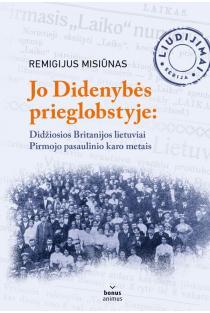 Jo Didenybės prieglobstyje. Didžiosios Britanijos lietuviai Pirmojo pasaulinio karo metais | Remigijus Misiūnas