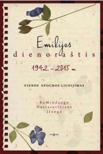 Emilijos dienoraštis. 1942–2015 m. vienos epochos liudijimas |
