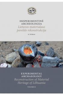 Eksperimentinė archeologija. Lietuvos materialaus paveldo rekonstrukcija, II tomas | Daiva Luchtanienė