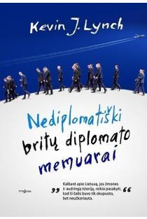Nediplomatiški britų diplomato memuarai | Kevin J. Lynch