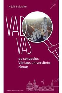 Vadovas po senuosius Vilniaus universiteto rūmus | Nijolė Bulotaitė