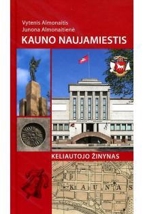 Kauno naujamiestis. Keliautojo žinynas | Junona Almonaitienė, Vytenis Almonaitis