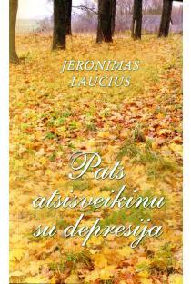 Pats atsisveikinu su depresija | Jeronimas Laucius