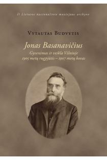 Jonas Basanavičius. Gyvenimas ir veikla Vilniuje, 1905 metų rugpjūtis–1907 metų kovas | Vytautas Budvytis