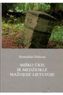 Miško ūkis ir medžioklė Mažojoje Lietuvoje | Romualdas Deltuvas