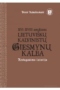 XVI–XVIII amžiaus lietuviškų kalvinistų giesmynų kalba: redagavimo istorija | Birutė Kabašinskaitė