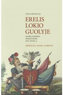 Erelis lokio guolyje. Lenkų bajorai Žemaitijoje XVI–XVIII a.: migracija, kalba, atmintis | Jonas Drungilas