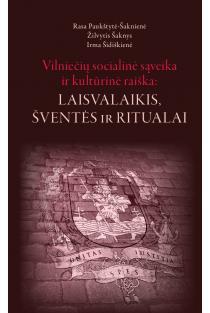 Vilniečių socialinė sąveika ir kultūrinė raiška: laisvalaikis, šventės ir ritualai | Irma Šidiškienė, Rasa Paukštytė-Šaknienė, Žilvytis Šaknys