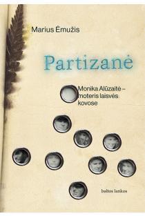 Partizanė. Monika Alūzaitė – moteris laisvės kovose | Marius Ėmužis