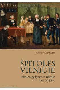 Špitolės Vilniuje: labdara, gydymas ir skurdas XVI–XVIII a. | Martynas Jakulis