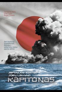 Japonijos karinio jūrų laivyno kapitonas. Perl Harboras, Gvadalkanalis, Midvėjus – didieji jūrų mūšiai japonų akimis | Tameichi Hara