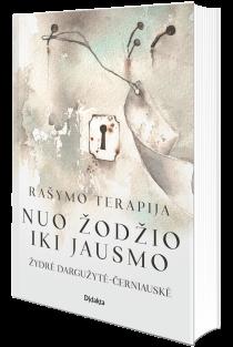 Rašymo terapija: nuo žodžio iki jausmo | Žydrė Dargužytė-Černiauskė