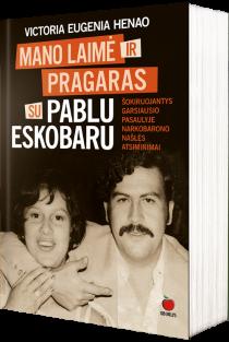 Mano laimė ir pragaras su Pablo Eskobaru | Victoria Eugenia Henao