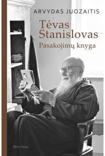 Tėvas Stanislovas. Pasakojimų knyga | Arvydas Juozaitis