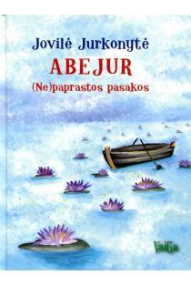Abejur. (Ne)paprastos pasakos | Jovilė Jurkonytė, Jurgita Jankūnaitė, Jovilė Barevičiūtė