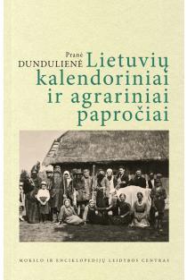 Lietuvių kalendoriniai ir agrariniai papročiai | Pranė Dundulienė