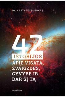 42 istorijos apie visatą, žvaigždes, gyvybę ir dar šį tą | Kastytis Zubovas