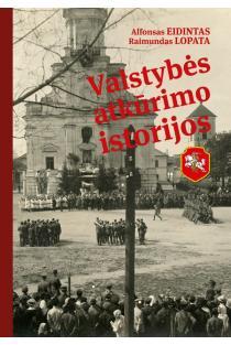 Valstybės atkūrimo istorijos | Alfonsas Eidintas, Raimundas Lopata