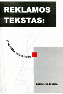 Reklamos tekstas: pragmatika, stilius, kalba | Kazimieras Župerka
