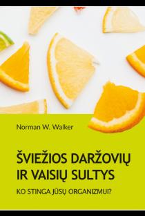 Šviežios vaisių ir daržovių sultys. Ko stinga jūsų organizmui? | Norman W. Walker