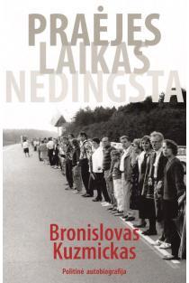 Praėjęs laikas nedingsta: politinė autobiografija | Bronislovas Kuzmickas