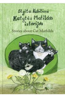 Katytės Matildos istorijos   Stories about Cat Mathilda   Sigita Kubilienė