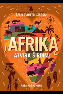 Žalio turisto užrašai: į Afriką – atvira širdimi…   Rasa Rožinskienė