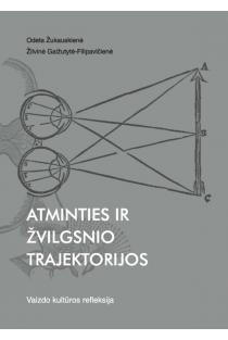 Atminties ir žvilgsnio trajektorijos: vaizdo kultūros refleksija | Odeta Žukauskienė, Žilvinė Gaižutytė-Filipavičienė