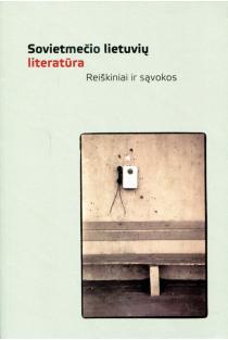 Sovietmečio lietuvių literatūra. Reiškiniai ir sąvokos | Algis Kalėda, Dalia Satkauskytė, Rimantas Kmita