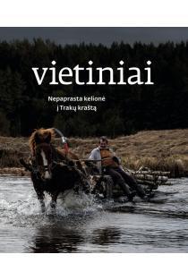 Vietiniai: nepaprasta kelionė į Trakų kraštą | Arūnas Baltėnas, Lina Leparskienė