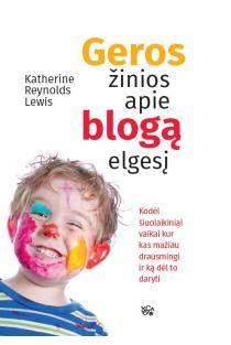 Geros žinios apie blogą elgesį: kodėl šiuolaikiniai vaikai kur kas mažiau drausmingi ir ką dėl to daryti | Katherine Reynolds Lewis
