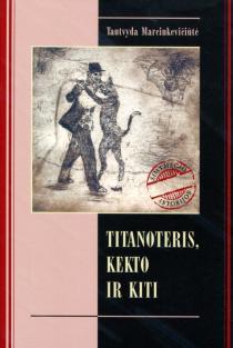 Titanoteris, Kekto ir kiti | Tautvyda Marcinkevičiūtė