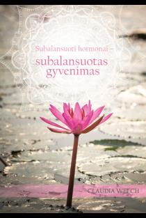 Subalansuoti hormonai – subalansuotas gyvenimas | Claudia Welch