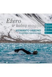Ežero ir kalnų magija. Vidmanto Urbono plaukimas Himalajuose | Edmundas Ganusauskas