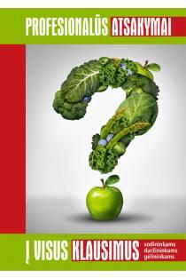 Profesionalūs atsakymai į visus klausimus: sodininkams, daržininkams, gėlininkams | Donatas Klimavičius