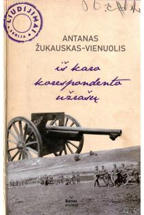 Iš karo korespondento užrašų | Antanas Vienuolis
