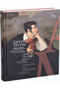 Lietuva, Tėvyne mano… Adomas Mickevičius ir jo poema Ponas Tadas |